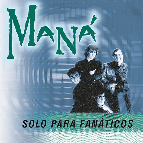 Play & Download Solo Para Fanaticos by Maná | Napster