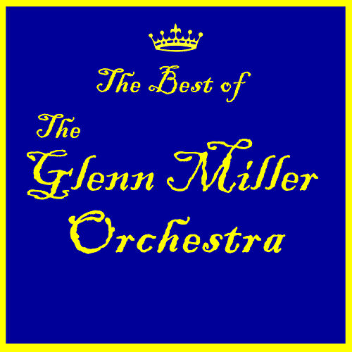 Play & Download The Best of the Glenn Miller Orchestra by Glenn Miller | Napster