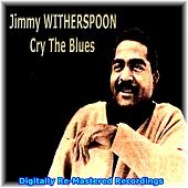 Play & Download Cry the Blues by Jimmy Witherspoon | Napster