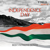 Independence Day Best Patriotic Songs by Various Artists