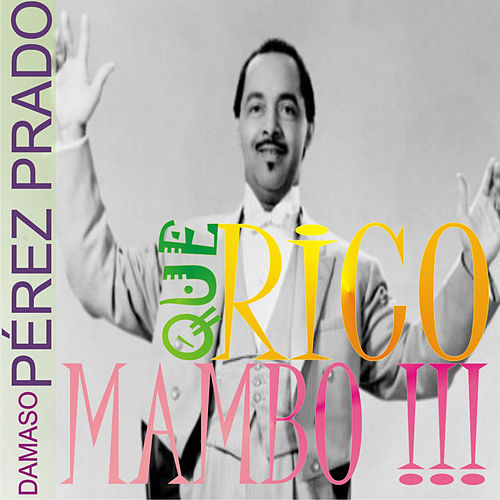 Play & Download Que Rico Mambo !!! by Perez Prado | Napster