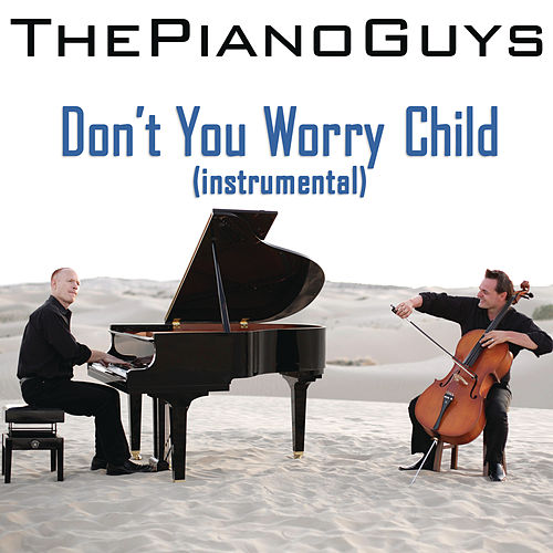 Play & Download Don't You Worry Child (Instrumental) by The Piano Guys | Napster