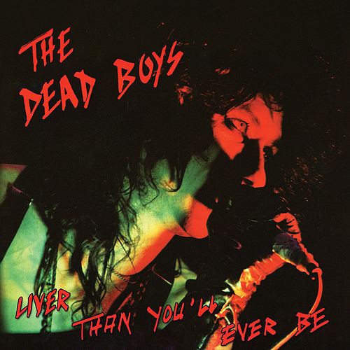 Liver Than You'll Ever Be by Dead Boys