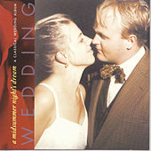 Play & Download A Midsummer Night's Dream: A Classical Wedding Album by Various Artists | Napster