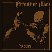 Play & Download Scorn by Primitive Man | Napster