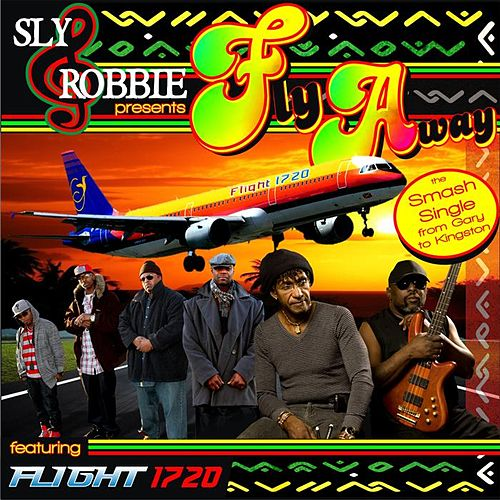 Fly Away (feat. Flight 1720) - Single by Sly and Robbie