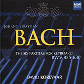 Play & Download Bach: The Six Partitas for Keyboard, BWV 825-830 by David Korevaar | Napster