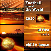 Football Around The World 2010 - Chill Lounge House Meets Africa (Album Edition) by Various Artists