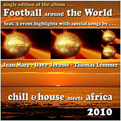 Play & Download Football Around The World 2010 (Chill & House Meets Africa single edition) by Various Artists | Napster