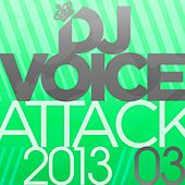Play & Download Dj Voice Attack 2013/03 by Various Artists | Napster