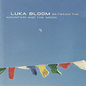 Play & Download Between the Mountain and the Moon by Luka Bloom | Napster