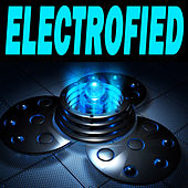 Play & Download Electrofied (The Best Electro House, Electronic Dance, EDM, Techno, House & Progressive Trance) by Various Artists | Napster