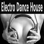 Play & Download Electro Dance House (The Best Electro House, Electronic Dance, EDM, Techno, House & Progressive Trance) by Various Artists | Napster