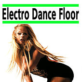 Play & Download Electro Dance Floor (The Best Electro House, Electronic Dance, EDM, Techno, House & Progressive Trance) by Various Artists | Napster