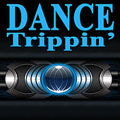 Play & Download Dance Trippin' (The Best Electro House, Electronic Dance, EDM, Techno, House & Progressive Trance) by Various Artists | Napster