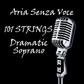 Play & Download Aria Senza Voce - Dramatic Soprano by 101 Strings Orchestra | Napster