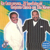 Play & Download Ray Castro Presenta...20 Super Exitos Del Conjunto Clasico Con Tito Nieves by Conjunto Clasico | Napster