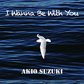 Play & Download I Wanna Be With You by Akio Suzuki | Napster