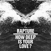 How Deep Is Your Love? von The Rapture