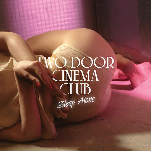 Play & Download Sleep Alone by Two Door Cinema Club | Napster