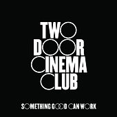 Something Good Can Work von Two Door Cinema Club