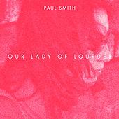 Play & Download Our Lady Of Lourdes by Paul Smith | Napster