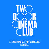 Play & Download Something Good Can Work (Remixes) by Two Door Cinema Club | Napster