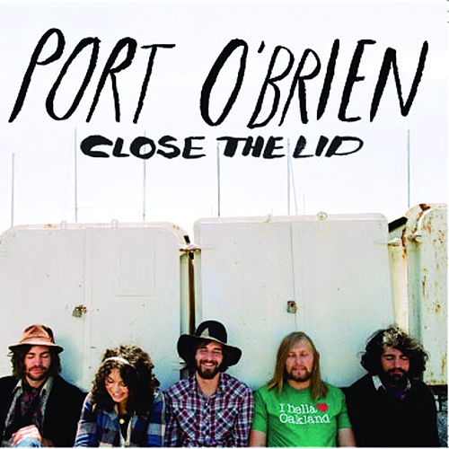 Close The Lid by Port O'Brien