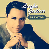 Play & Download 25 Éxitos by Lucho Gatica | Napster