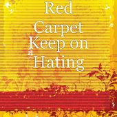Play & Download Keep on Hating by Red Carpet | Napster