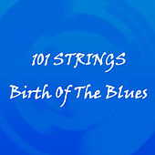 Birth of the Blues by 101 Strings Orchestra