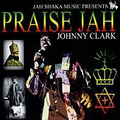 Play & Download Praise Jah by Johnny Clarke | Napster