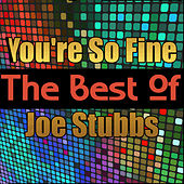 You're So Fine - The Best of Joe Stubbs by Joe Stubbs