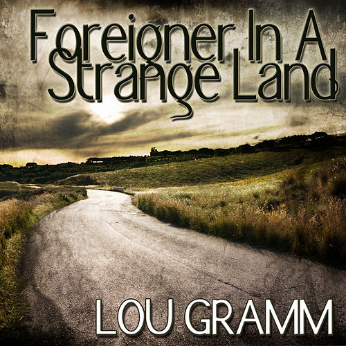 Play & Download Foreigner In A Strange Land by Lou Gramm | Napster