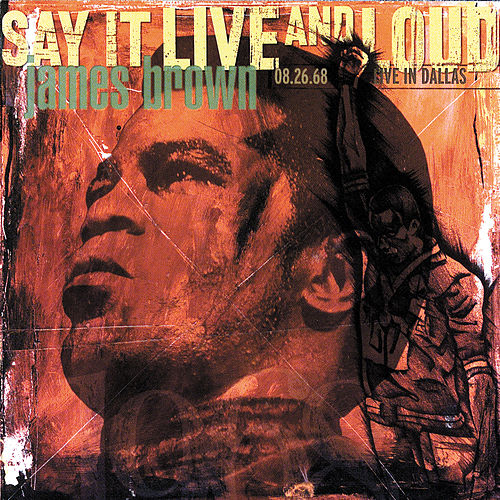 Play & Download Say It Live And Loud: Live In Dallas 1968 by James Brown | Napster