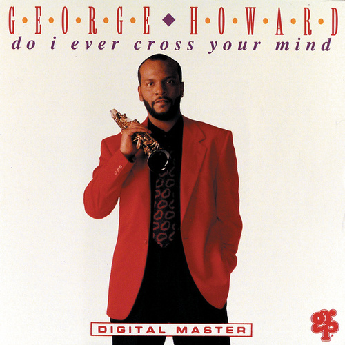 Play & Download Do I Ever Cross Your Mind? by George Howard   Napster