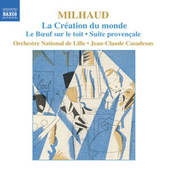 Play & Download MILHAUD: La Creation du monde / Le Boeuf sur le toit / Suite provencale by Lille National Orchestra | Napster