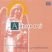 AGNUS DEI - CLASSICAL MUSIC FOR REFLECTION AND MEDIATION by Various Artists