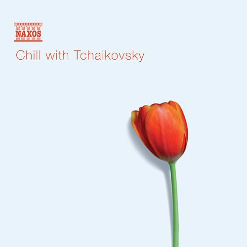 Play & Download CHILL WITH TCHAIKOVSKY by Various Artists | Napster