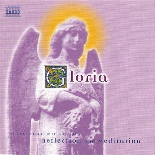 Play & Download Gloria: Classical Music for Reflection and Meditation by Various Artists | Napster