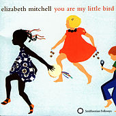 You Are My Little Bird de Elizabeth Mitchell
