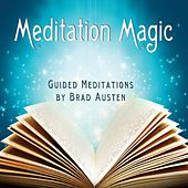 Meditation Magic - Guided Meditations by Brad Austen