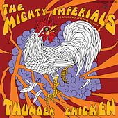 Play & Download Thunder Chicken by Mighty Imperials | Napster