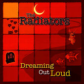 Play & Download Dreaming Out Loud by The Radiators | Napster