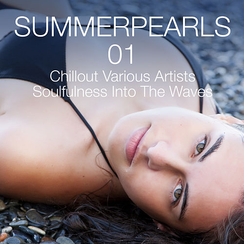 Play & Download Summerpearls 01 - Chillout Various Artists Soulfulness Into the Waves by Various Artists | Napster