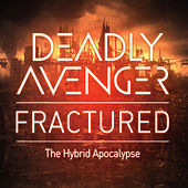 Fractured: The Hybrid Apocalypse by Deadly Avenger