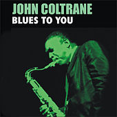 Play & Download Blues to You by John Coltrane | Napster