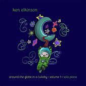 Around the Globe in a Lullaby, Vol. 1 by Ken Elkinson