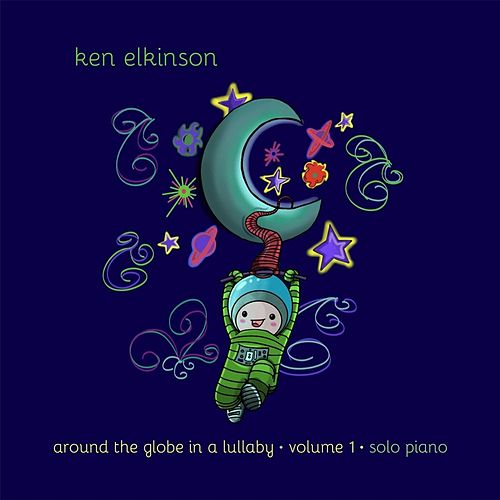 Play & Download Around the Globe in a Lullaby, Vol. 1 by Ken Elkinson | Napster