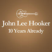 Play & Download 2001 – 2011: 10 Years Already... (Anniversary Album Celebrating The Death Of John Lee Hooker 10 Years Ago) by John Lee Hooker | Napster